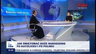 Rozmowy niedokończone: Jak świętować Boże Narodzenie po katolicku i po polsku