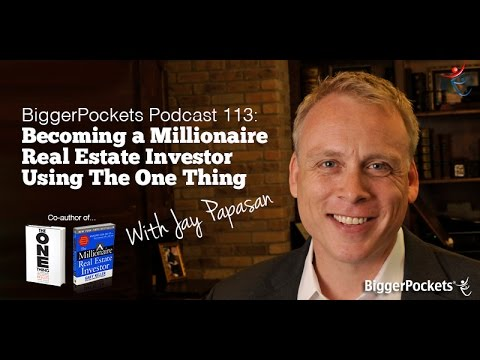 Becoming a Millionaire Real Estate Investor Using The One Thing with Jay Papasan | BP Podcast 113