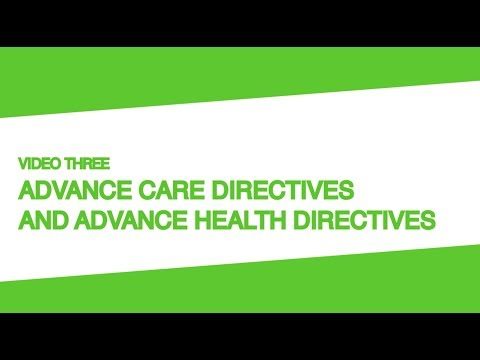 Advance Care Directives or Advance Health Directives