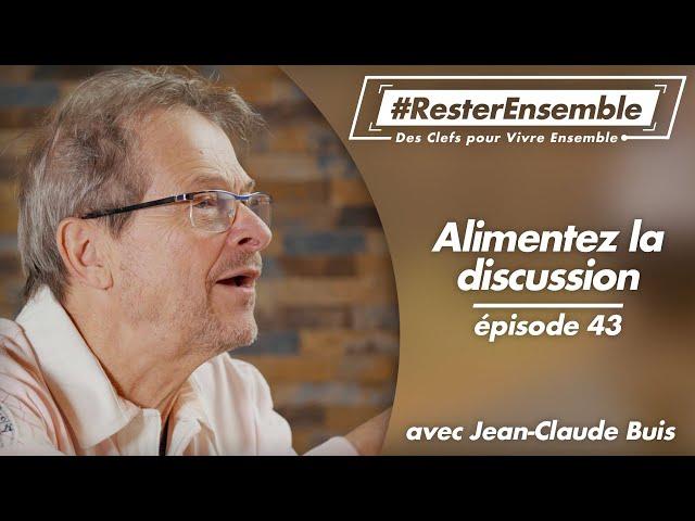 #ResterEnsemble // 43 - Alimentez la discussion - par Jean-Claude Buis