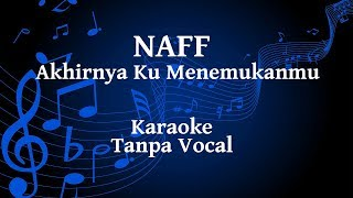 Naff - Akhirnya Ku Menemukanmu Karaoke