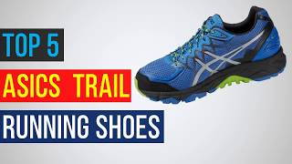 Top 5 Best ASICS Trail Running Shoes