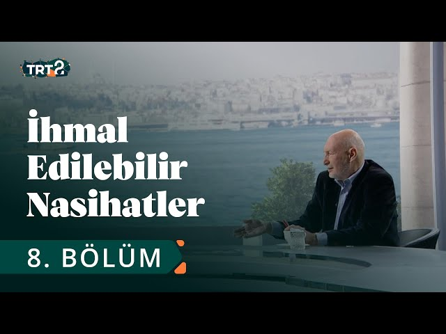 İhmal Edilebilir Nasihatler | Osmanlı'nın Batılılaşma Hareketleri | 8. Bölüm