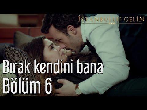 İstanbullu Gelin 6. Bölüm - Bırak Kendini Bana