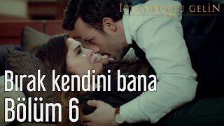 İstanbullu Gelin 6. Bölüm - Bırak Kendini Bana.mp3