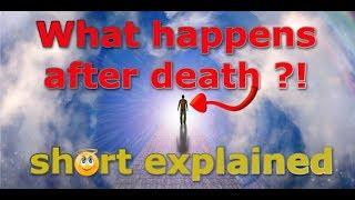 What happens after death ? *short explained*