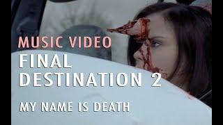 Music Video: My Name is Death (Final Destination 2)