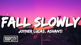 Joyner Lucas ft. Ashanti - Fall Slowly (Lyrics)