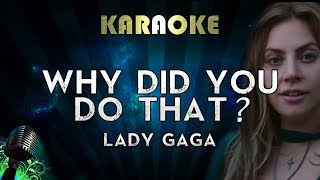 Lady Gaga - Why did you do that? (Karaoke Instrumental) A Star Is Born