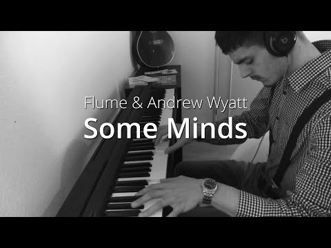 Flume - Some Minds ft. Andrew Wyatt | Piano Cover & Sheets