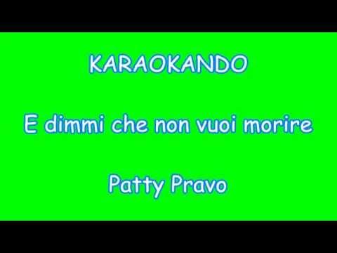 Karaoke Italiano - E dimmi che non vuoi Morire - Patty Pravo ( Testo )