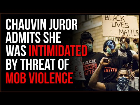 Chauvin Alt Juror Admits Feeling THREATENED By Leftist Violence, This Was An Example Of Mob Justice