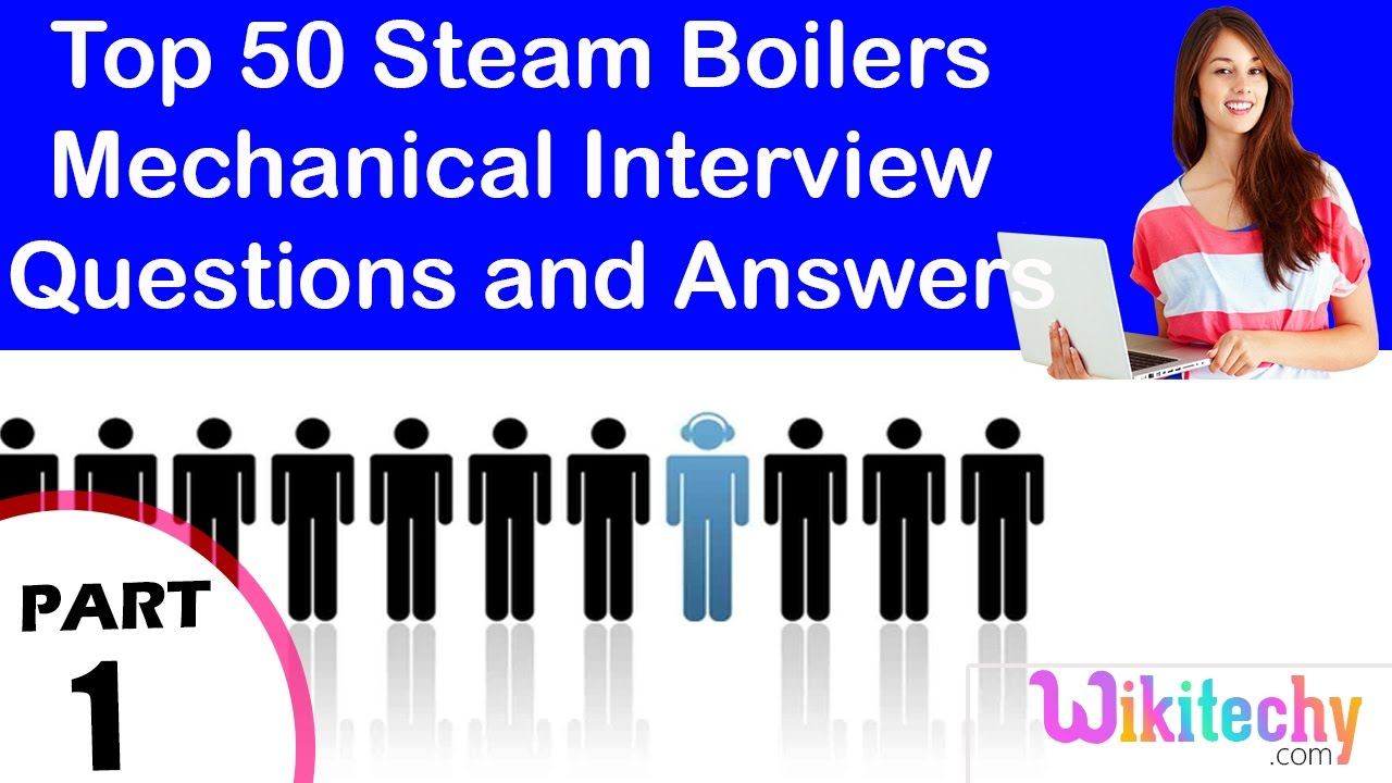 top steam boilers mechanical interview questions and answers top 50 steam boilers mechanical interview questions and answers for fresher experienced