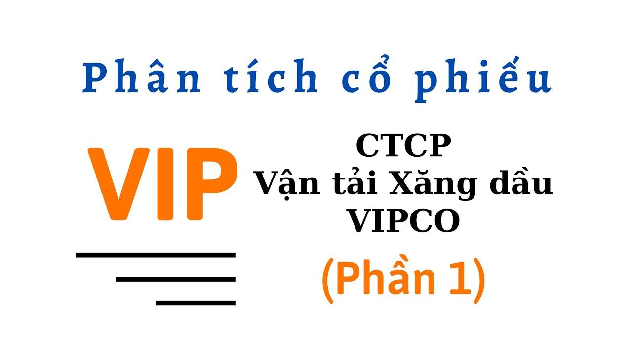 Phân tích Cổ phiếu VIP –  CTCP Vận tải Xăng dầu VIPCO (Phần 1)