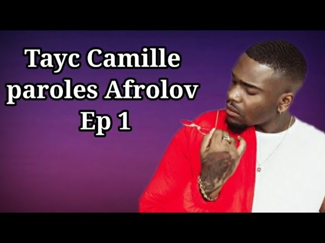 Tayc Camille Paroles Afrolov Ep 1 Youtube