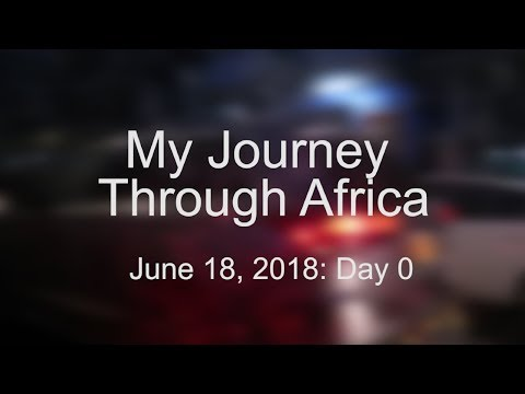 Journey Through Africa Daily Travel Vlog -- Day 0
