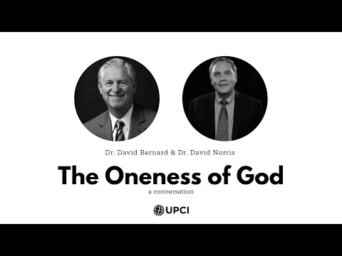 The Oneness of God | Dr. David K. Bernard & Dr. David Norris