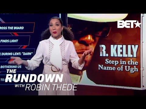 Time's Been Up For R. Kelly | The Rundown With Robin Thede