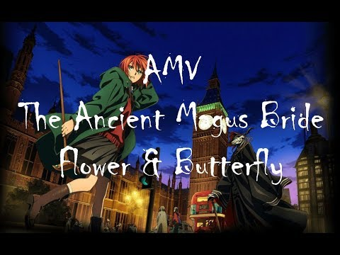 Mahoutsukai no Yome - Flower and Butterfly [ AMV ]