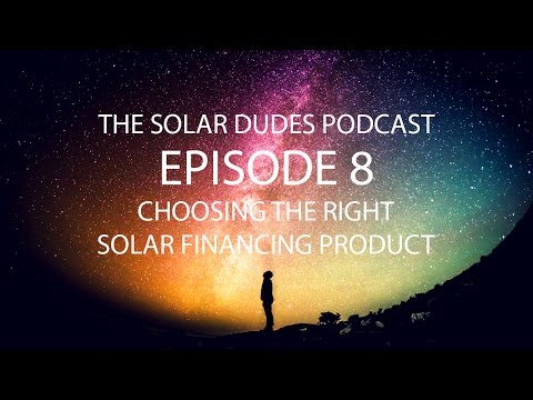 The Solar Dudes Podcast - Episode 8 - Choosing the Right Solar Financing Product (Audio Only)