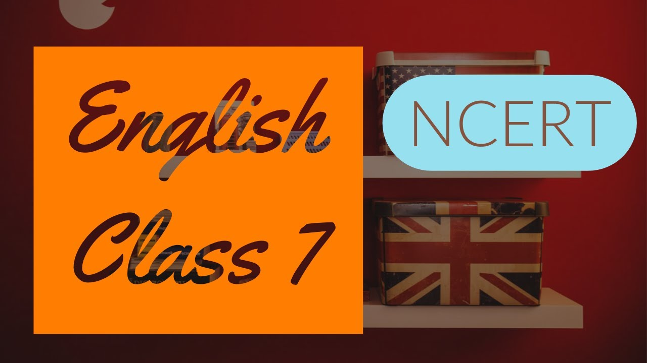 Class 7: English (Chapter 2: A Gift of Chappals)