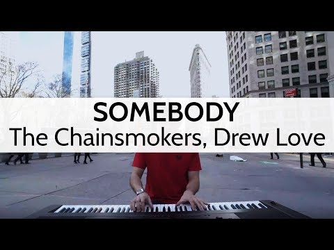Somebody  The Chainsmokers, Drew Love Piano   NYC Street Performance
