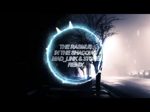 The Rasmus - In The Shadows (MAD_LINK & 3TONE Remix)