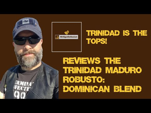 MrCigarEnthusiast Reviews The Trinidad Maduro Robusto - Dominican Blend