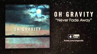 """Never Fade Away"" - Oh Gravity"
