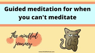 Meditation for when you can't meditate