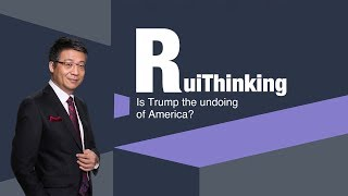 RuiThinking: Is Trump the undoing of America?