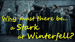 Why must there always be a Stark in Winterfell Game of Thrones season 7