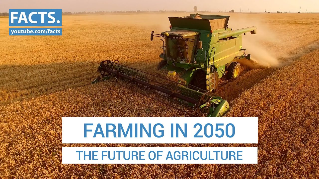 Farming in 2050 – The Future of Agriculture