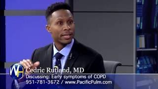 Early Symptoms of COPD with Pacific Pulmonology Riverside's Cedric Rutland, MD