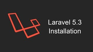 Laravel 5.3 Tutorial - Installation