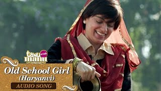 Old School Girl (Haryanvi) | Full Audio Song | Tanu Weds Manu Returns