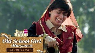 Old School Girl (Haryanvi) | Full Audio Song | Tanu Weds Manu Returns