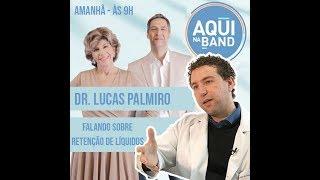 Retenção de Líquidos - #drpalmiros - Programa Aqui na Band - Dr Lucas Palmiro
