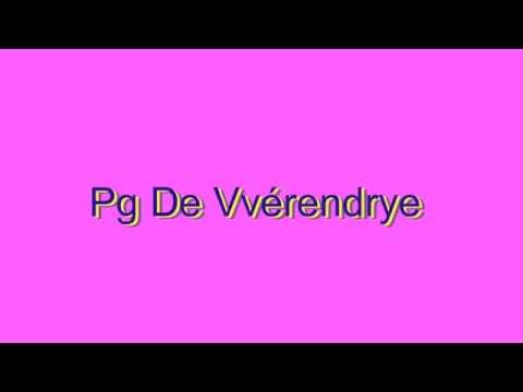 How to Pronounce Pg De Vvérendrye
