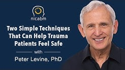 Two Simple Techniques That Can Help Trauma Patients Feel Safe with Peter Levine