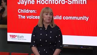 Children: the voices that build community  | Jayne Rochford-Smith | TEDxBath