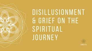 Disillusionment and Grieving on the Spiritual Journey