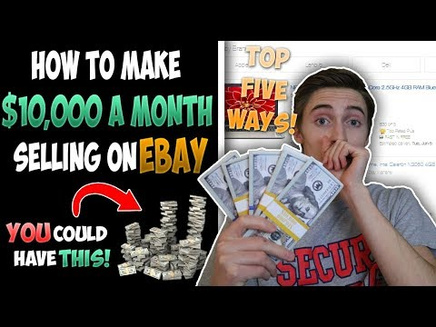 How To Make $10,000 Per Month Selling On Ebay (Top 5 Ways)