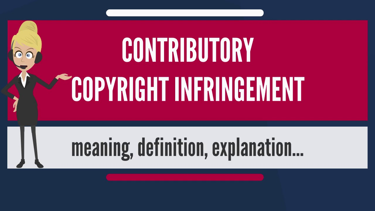what is contributory copyright infringement what does contributory copyright infringement mean