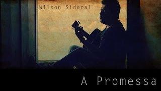 Wilson Sideral - A Promessa (CLIPE OFICIAL)
