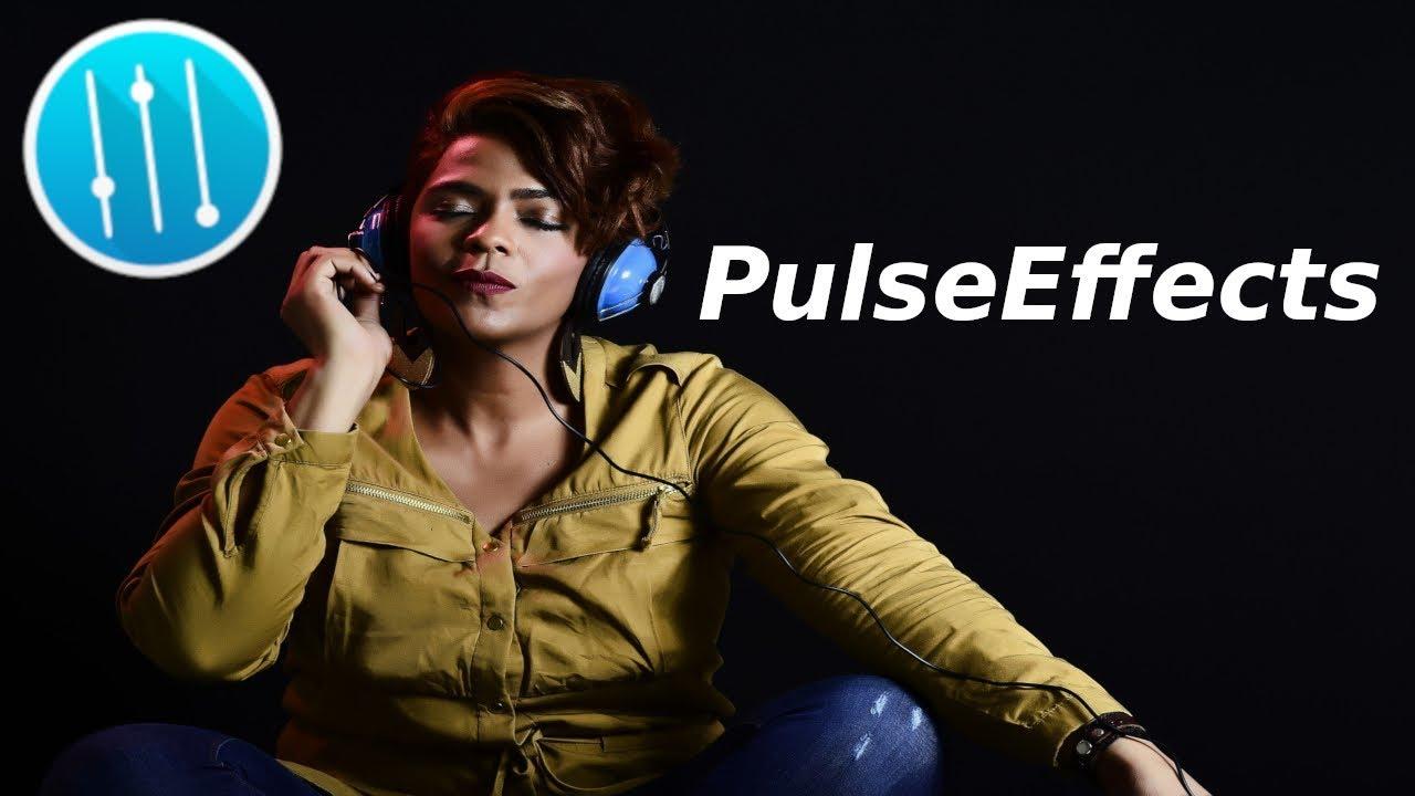 PulseEffects - Améliorer la sortie audio de vos applications