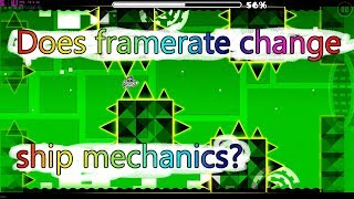 Does framerate change ship mechanics? (Geometry Dash)