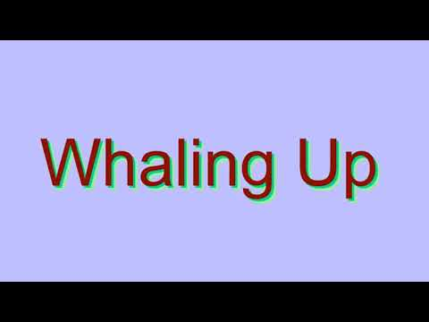 How to Pronounce Whaling Up