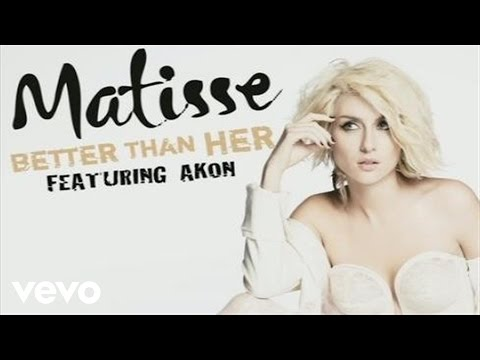 Matisse - Better Than Her (Audio) ft. Akon