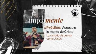 Acceso a la mente de Cristo. | Limpiamente | Pastor Antulio Castillo